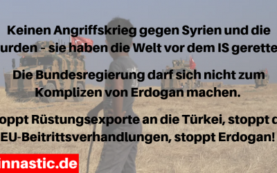 Erdogans Angriffskrieg auf den Norden Syriens ist ein eklatanter Völkerrechtsbruch!