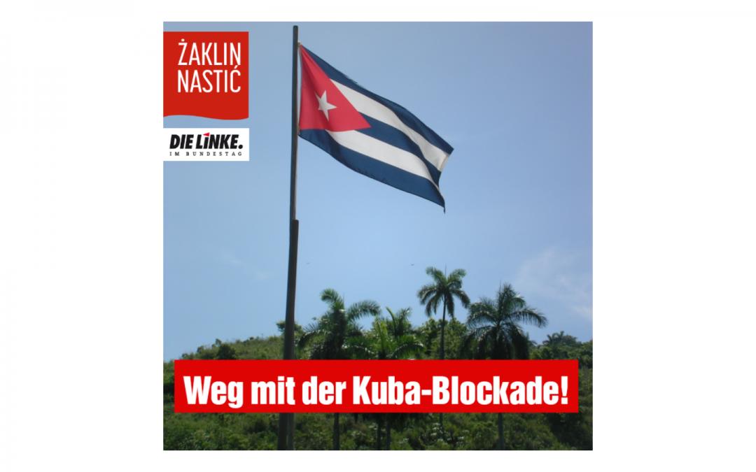 Schluss mit der völkerrechtswidrigen und inhumanen US-Blockade gegen Kuba!