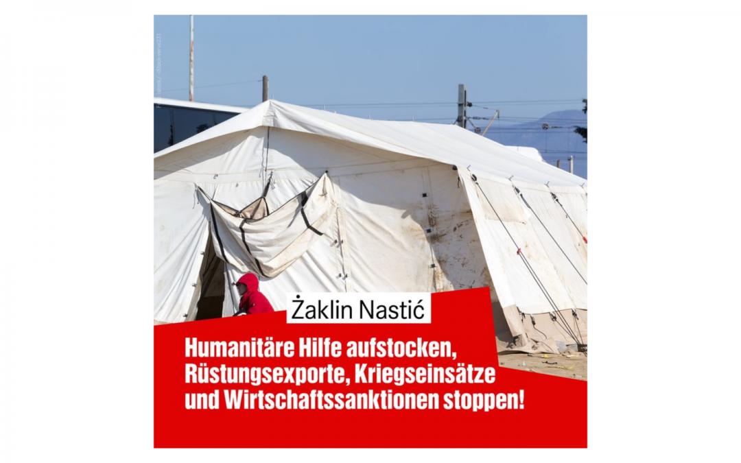 Humanitäre Hilfe aufstocken, Kriegseinsätze stoppen!